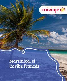 Martinica, el Caribe francés  #Martinica es un #destino idílico. Sus múltiples #ventajas y opciones para disfrutar hacen de esta #isla el destino perfecto para unas vacaciones de ensueño. #Destinos