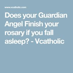 Does your Guardian Angel Finish your rosary if you fall asleep? - Vcatholic