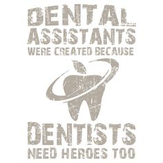 Dental Assistants Were Created Because Dentists Need Heroes Too - TShirts & Hoodies