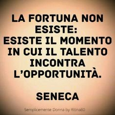 True luck does not exist. What does exist is when great talent meets the right opportunities. Great Quotes, Me Quotes, Inspirational Quotes, Quotes Thoughts, Italian Quotes, Magic Words, Sentences, Wise Words, Quotations