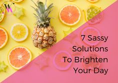 My 7 Sassy solutions to brighten your day. From buying flowers to leaving work a little bit earlier, there's something for everyone