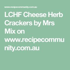 LCHF Cheese Herb Crackers by Mrs Mix on www.recipecommunity.com.au