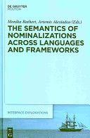 The semantics of nominalizations across languages and frameworks / edited by Monika Rathert, Artemis Alexiadou - Berlin ; New York : De Gruyter Mouton, cop. 2010