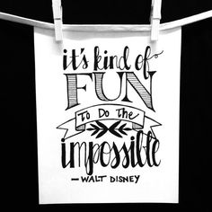 Its kind of fun to do the impossible -- Walt Disney    This is a print of an original illustration, hand lettered by us. Printed on high