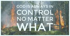 No matter what is going on in the world or in our personal lives... GOD IS IN CONTROL! AMEN!