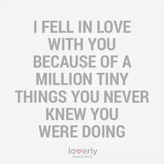 I fell in love with you...