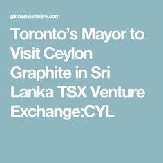 Toronto's Mayor to Visit Ceylon Graphite in Sri Lanka TSX Venture Exchange:CYL Toronto's Mayor to Visit Ceylon Graphite in Sri Lanka Sample Essay, Research Paper, Graphite, Sri Lanka, Toronto, Management, Environment, University, Articles