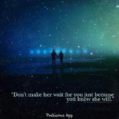 She wont wait forever.