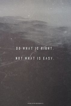 Do What Is Right, Not What Is Easy life quotes life motivation motivational quotes life quotes and sayings life inspiring quotes life image quotes Motivational Quotes For Life, Inspiring Quotes About Life, Quotes To Live By, Positive Quotes, Quotes Inspirational, Inspire Quotes, Quotes Of Love, Quotes About Karma, Quotes About Respect