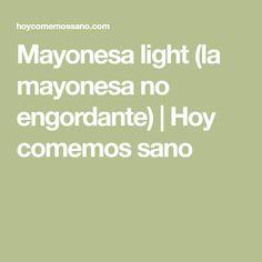 Mayonesa light (la mayonesa no engordante) | Hoy comemos sano