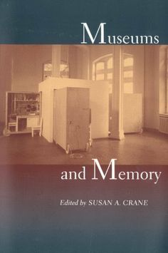 Museums and Memory (Cultural Sitings) by Susan Crane, http://www.amazon.com/dp/0804735654/ref=cm_sw_r_pi_dp_faP6sb1N32WD5