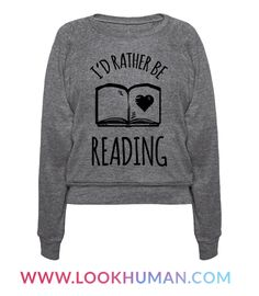 No matter what you're doing at any point during the day, you'd probably rather be reading. Reading rather than working, reading rather than doing homework, reading rather than... do I dare say eating?   Pizza's debatable, but... nah, still reading.   If you love books this reading shirt is perfect for you!