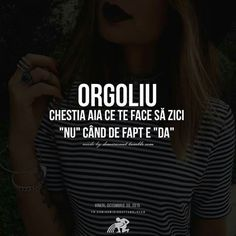 "Orgoliul = chestia aia care te face sa zici ""NU"" cand de fapt e ""DA"" Words Quotes, Love Quotes, Inspirational Quotes, Sayings, Smart Quotes, Human Nature, True Words, Favorite Quotes, Messages"