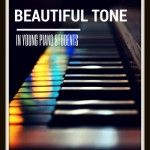 How To Teach Your Piano Kids To Play With a Beautiful Tone
