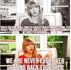 We Are Never Ever Getting Back Together by Taylor Swift