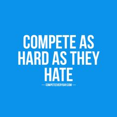 Compete harder than your haters doubt you.
