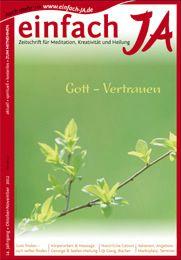"""""""GOTT-VERTRAUEN""""  - """"einfach JA"""" - Zeitschrift für bewusstes Leben, Heilung, Meditation und Kreativität - spirituell, modern, kostenlos - mit vielen Angeboten, Adressen und Terminen. .........  HIER AUCH komplett + gratis ONLINE >> http://issuu.com/einfachja/docs/oktnov2012_gott-vertrauen"""