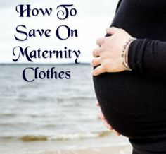 How To Save On Maternity Clothes