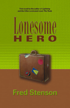 "Lonesome Hero by Fred Stenson • ebook & paperback • ""It's a good one, a book that's got that certain sad, weird feeling you get when you finally get a clear look at the way the world works."""
