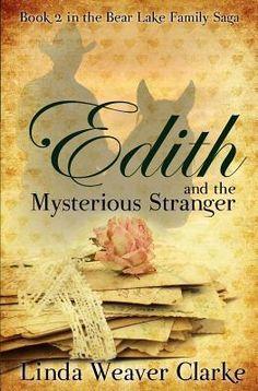 Edith and the Mysterious Stranger (A Family Saga in Bear Lake, Idaho #2) by Linda Weaver Clarke