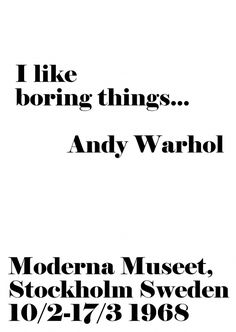 Andy Warhol - I like boring things