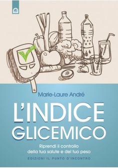 L'indice glicemico - Marie-Laure André - Riprendi il controllo della tua salute e del tuo peso - Edizioni il Punto d'Incontro