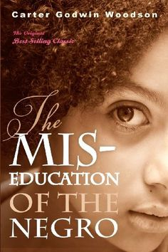 The Mis-Education of the Negro by Carter Godwin Woodson, http://www.amazon.com/dp/1612930204/ref=cm_sw_r_pi_dp_Wpjzrb1SGG124