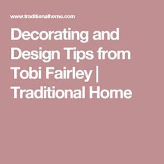Decorating and Design Tips from Tobi Fairley | Traditional Home