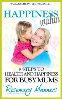 Happiness Within -9 steps to Health and Happiness for Busy Mums (Cash For Kilos Series) by Rosemary Manners, http://www.amazon.com/dp/B00AGSH2RK/ref=cm_sw_r_pi_dp_xCovrb17Y8FV3