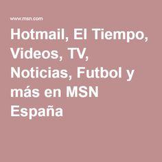 Hotmail, El Tiempo, Videos, TV, Noticias, Futbol y más en MSN España