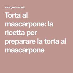 Torta al mascarpone: la ricetta per preparare la torta al mascarpone Antipasto, Food And Drink, Desserts, Pasta, Drinks, Kitchen, Food Cakes, Mascarpone, Tailgate Desserts