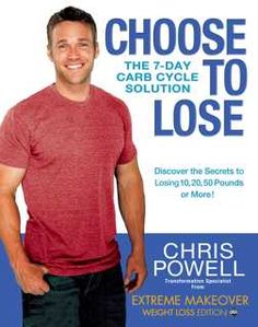 Choose to Lose: The 7-Day Carb Cycle Solution By Chris Powell. Don't lose the will to become the person you want to be. Choose to Lose the weight, and start the next chapter of your life as the person you know you truly are. From celebrated fitness trainer Chris Powell, star of ABC's Extreme Makeover: Weight Loss Edition, comes this inspirational weight loss book to help anyone conquer their weight.