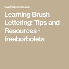 Learning Brush Lettering: Tips and Resources • freeborboleta