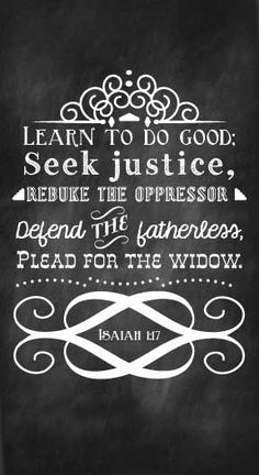 #BIBLE Learn to do good; seek justice, rebuke the oppressor, defend the fatherless, plead for the widow. Isaiah 1:17