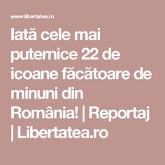 Iată cele mai puternice 22 de icoane făcătoare de minuni din România! | Reportaj | Libertatea.ro