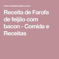 Receita de Farofa de feijão com bacon - Comida e Receitas