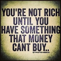 #quotes - you're not rich until you have something that money cant buy - #goossens wonen & slapen