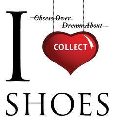The only cure for this illness is MORE SHOES!!!!