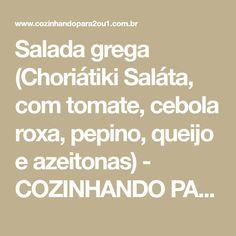 Salada grega (Choriátiki Saláta, com tomate, cebola roxa, pepino, queijo e azeitonas) - COZINHANDO PARA 2 OU 1