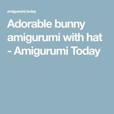 Adorable bunny amigurumi with hat - Amigurumi Today