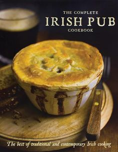 THE COMPLETE IRISH PUB COOKBOOK - The best of traditional and contemporary Irish cooking.