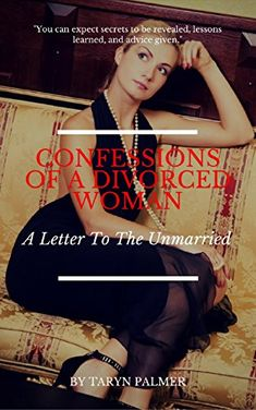 Confessions Of A Divorced Woman: A Letter To The Unmarrie... https://www.amazon.com/dp/B077P495Z5/ref=cm_sw_r_pi_dp_U_x_OT1oAbRZ4QMF2