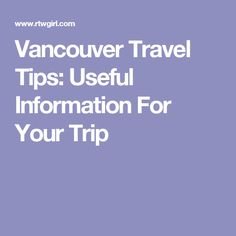 Vancouver Travel Tips: Useful Information For Your Trip