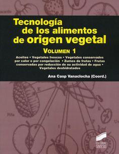 Tecnología de los alimentos de origen vegetal / Ana Casp Vanaclocha (coord.). Síntesis, D.L. 2014