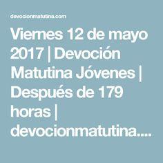 Viernes 12 de mayo 2017 | Devoción Matutina Jóvenes | Después de 179 horas | devocionmatutina.com