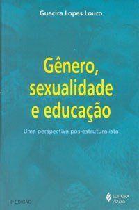 Gênero , Sexualidade e Educação - Uma Perspectiva Pós-estruturalista