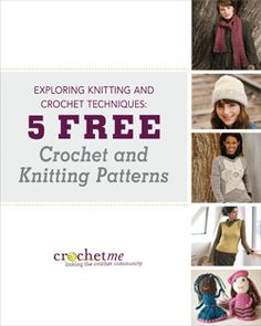 Exploring Knitting and Crochet Techniques: 5 Free Crochet and Knitting Patterns - Media - Crochet Me