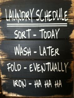Laundry Schedule - Sort Today - Wash Later - Fold Eventually - Iron Ha ha ha 13 wide and 17 tall hand-painted wood sign Home Decor Signs, Diy Signs, Funny Signs, Laundry Schedule, Laundry Room Doors, Pallet Signs, Painted Doors, Sign Quotes, Wall Quotes