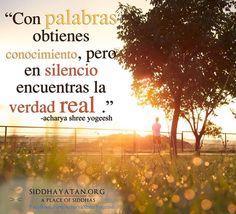 """... """"Con palabras obtienes conocimiento, pero en silencio encuentras la verdad real."""" Acharya Shree Yogeesh. http://inspiracionespiritual.com"""