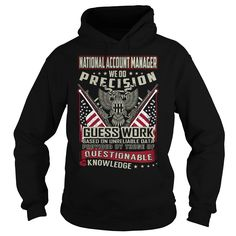 National Account Manager We Do Precision Guess Work Knowledge T-Shirts, Hoodies. BUY IT NOW ==► https://www.sunfrog.com/Jobs/National-Account-Manager-Job-Title-T-Shirt-103761369-Black-Hoodie.html?id=41382